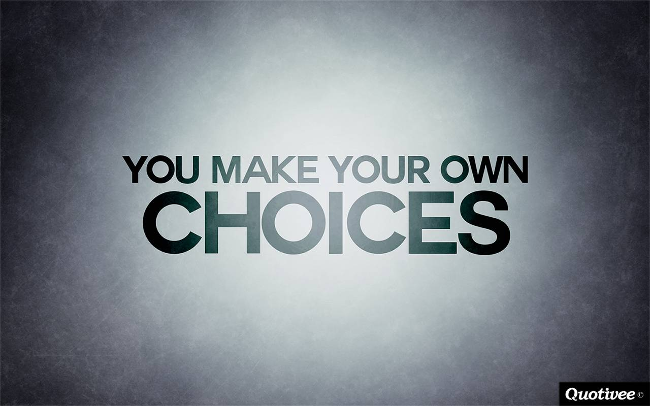 quotivee_1280x800_0006_you-make-your-own-choices