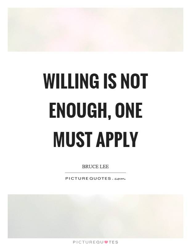 willing-is-not-enough-one-must-apply-quote-1